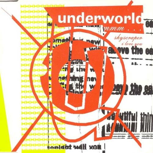 Underworld – Mmm... Skyscraper I Love You