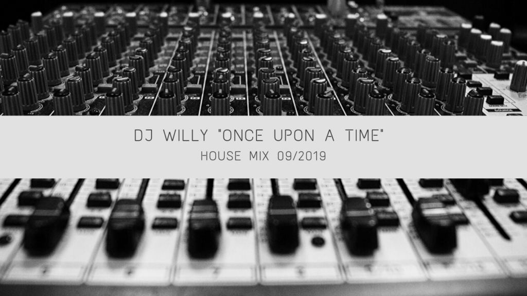 DJ WILLY _ONCE UPON A TIME_ house mix 2019